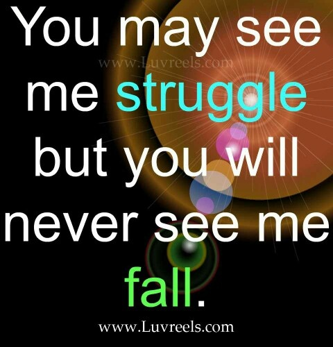 You will never see me fall