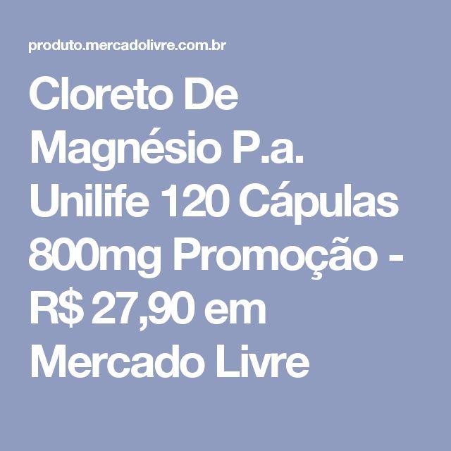 Cloreto De Magnésio P.a. Unilife 120 Cápulas 800mg Promoção - R$ 27,90 em Mercado Livre