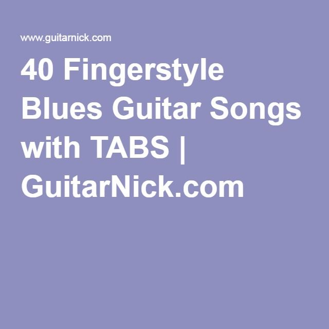 40 Fingerstyle Blues Guitar Songs with TABS | GuitarNick.com