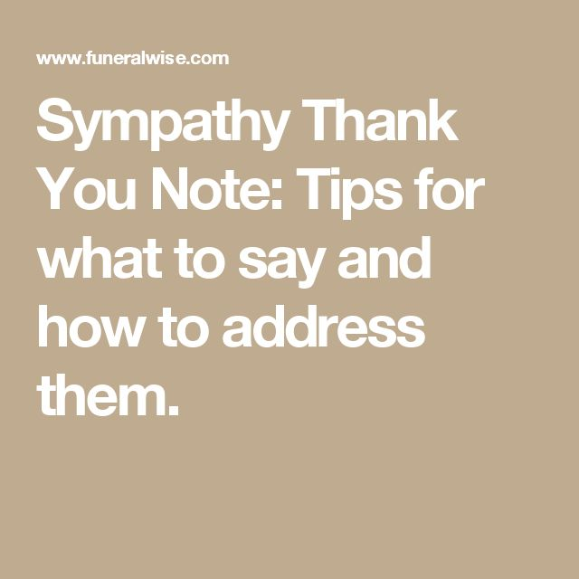 Sympathy Thank You Note: Tips for what to say and how to address them.