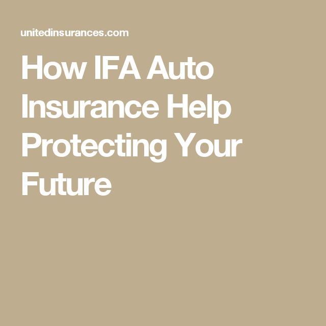 How Ifa Auto Insurance Help Protecting Your Future You Cannot