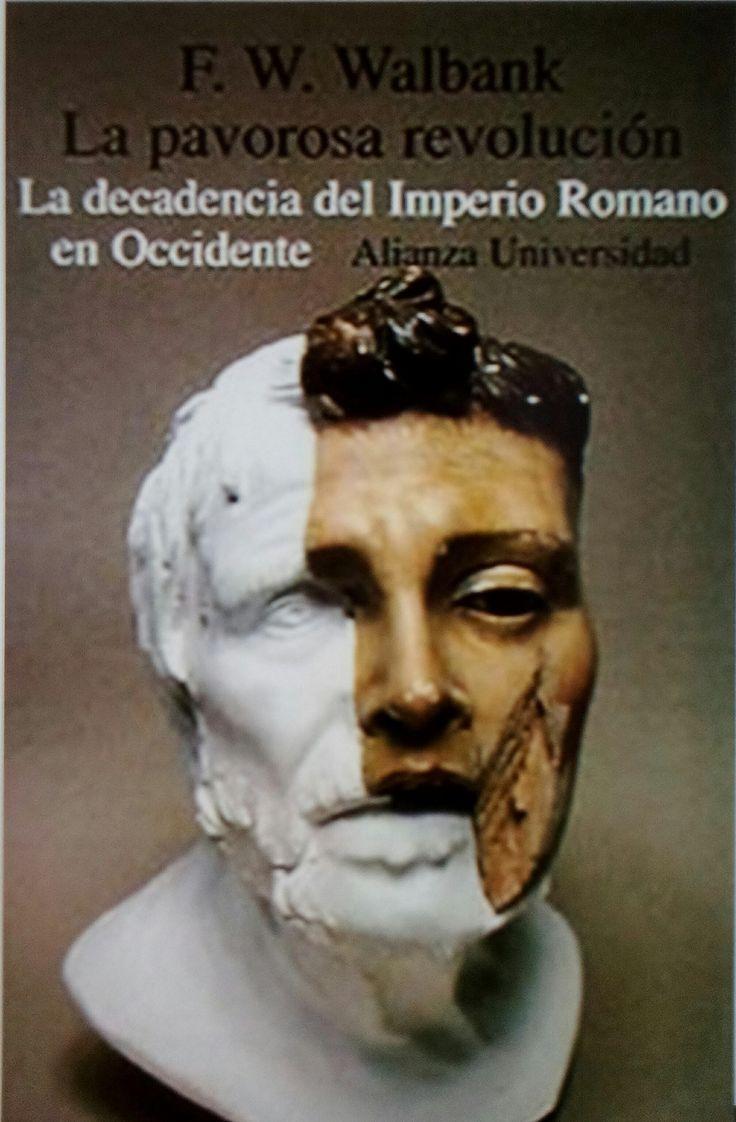 La pavorosa revolución : la decadencia del Imperio Romano en Occidente / F.W. Walbank. Editorial:Madrid : Alianza, 1978. Descripción física:160 p : il ; 20 cm.