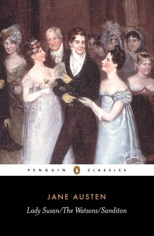 "The original: Lady Susan, The Watsons, and Sandition. By Jane Austen. I've finished reading these now. I didn't really care for Lady Susan, she was too immoral it appeal to me. There wasn't really anything to sympathsise or like her for. I did, however love ""The Watsons"" and ""Sandition."" Particularly ""The Watsons."" It's a shame she never finished them."