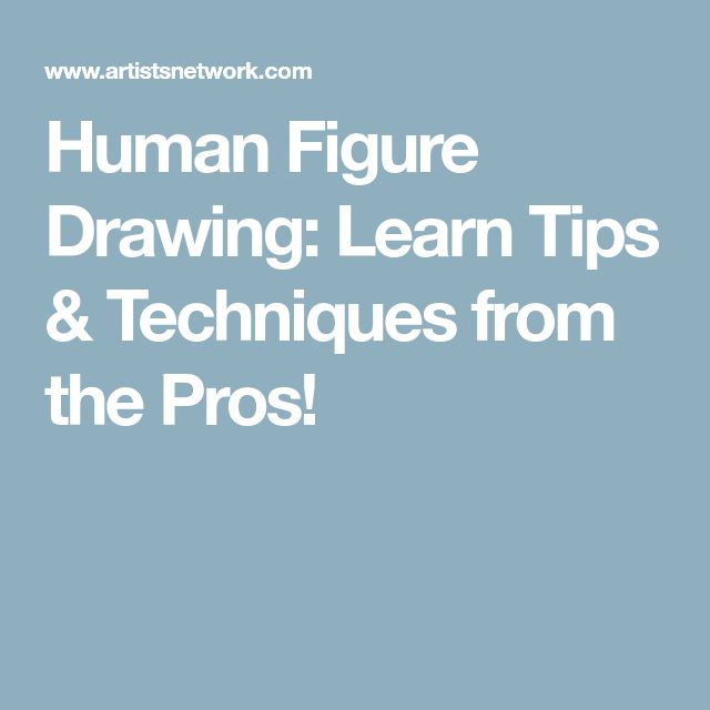 Human Figure Drawing: Learn Tips & Techniques from the Pros!