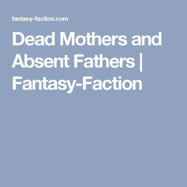 Dead Mothers and Absent Fathers | Fantasy-Faction