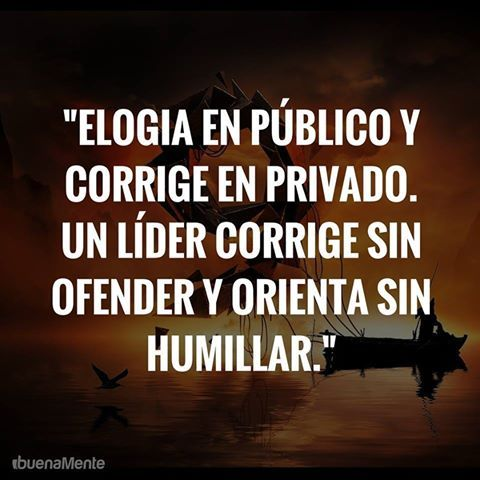 Elogia en público y corrige en privado...