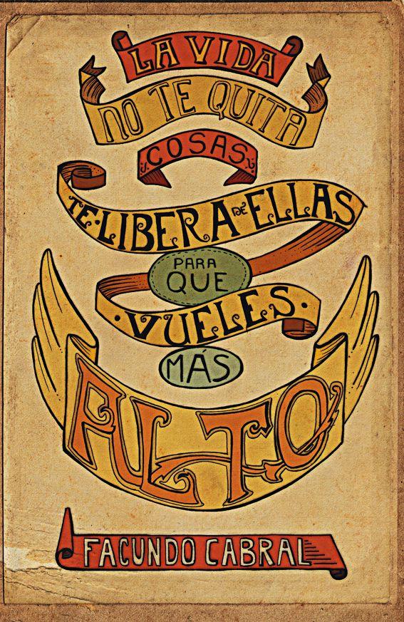 """Mi favorita:""""La vida no te quita cosas, te libera de ellas"""" Facundo Cabral"""