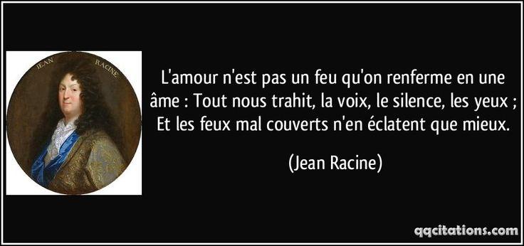 L'amour n'est pas un feu qu'on renferme en une âme : Tout nous trahit, la voix, le silence, les yeux ; Et les feux mal couverts n'en éclatent que mieux. (Jean Racine) #citations #JeanRacine