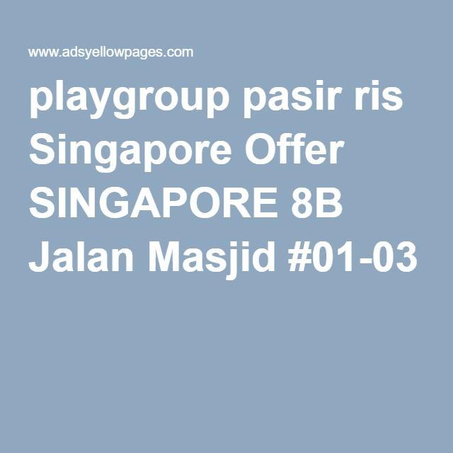 playgroup pasir ris Singapore Offer SINGAPORE 8B Jalan Masjid #01-03