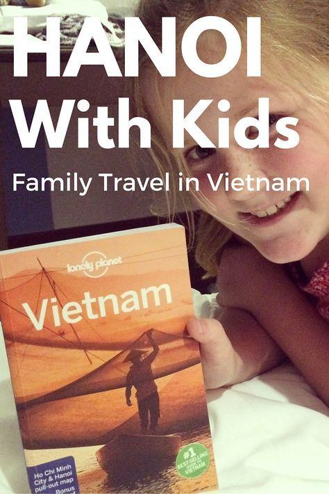 Hanoi With Kids � Tips for Family Explorers in Vietnam