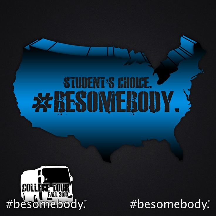 The 25th stop on the #besomebody College Tour...IS UP TO YOU! Tell us why we should come to your school. Just use the hashtag and we'll find it. #besomebody. #bebottlefree