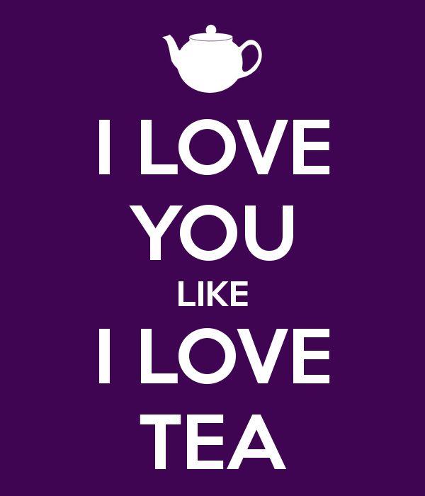 I LOVE YOU LIKE I LOVE TEA Valentines Day Pinterest