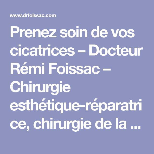 Prenez soin de vos cicatrices – Docteur Rémi Foissac – Chirurgie esthétique-réparatrice, chirurgie de la main