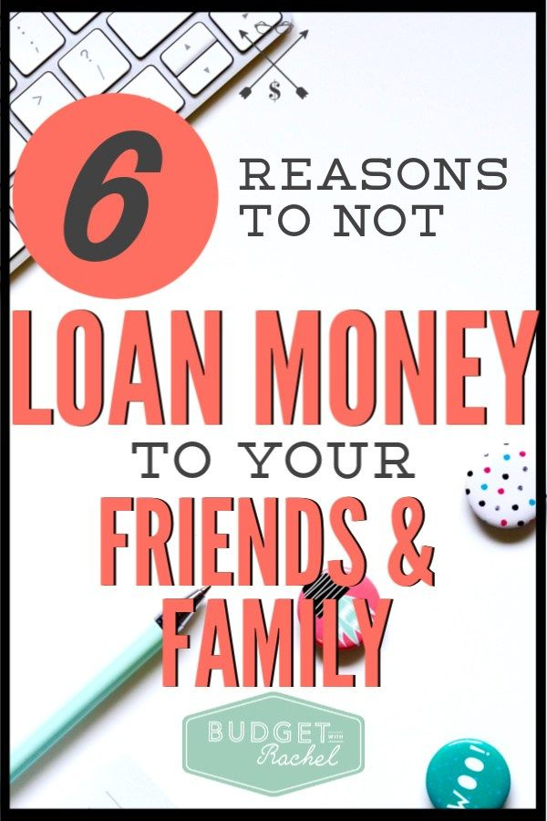 6 Reasons To Never Lend Money To Friends And Family In 2020 Personal Finance Budget Personal Finance Organization Finance Saving