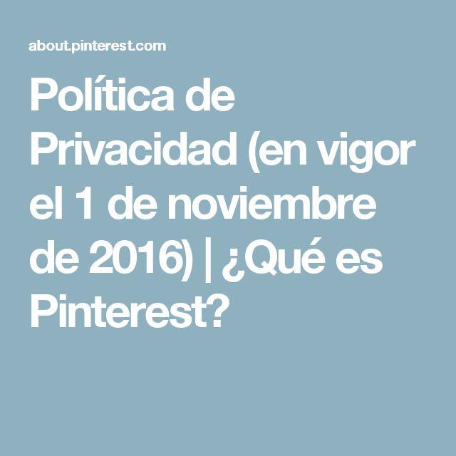 Política de Privacidad (en vigor el 1 de noviembre de 2016)   ¿Qué es Pinterest?