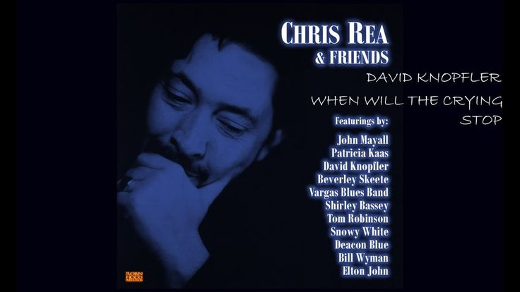 DAVID KNOPFLER FEAT CHRIS REA -WHEN WILL THE CRYING STOP.