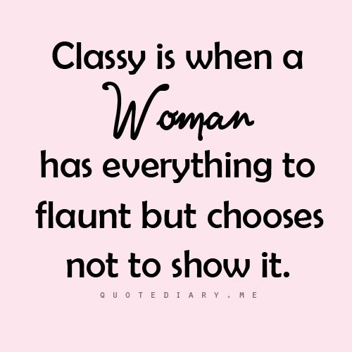 Classy is when a woman has everything
