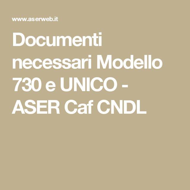 Documenti necessari Modello 730 e UNICO - ASER Caf CNDL