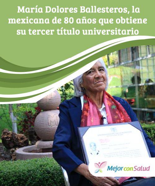 María Dolores Ballesteros, la #mexicana de 80 años que obtiene su tercer título #universitario  María Dolores Ballesteros es un claro ejemplo de que la edad es solo un número. A sus 80 años acaba de licenciarse en Derecho, además de seguir impartiendo clases de #enfermería #Curiosidades