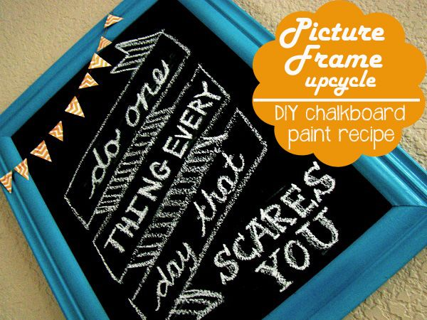 My Favorite Quote and a New Chalkboard-Upcycle and old picture frame and make your own homemade chalkboard paint