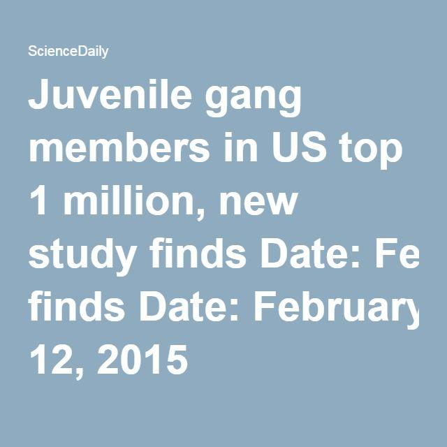 Juvenile gang members in US top 1 million, new study finds Date: February 12, 2015