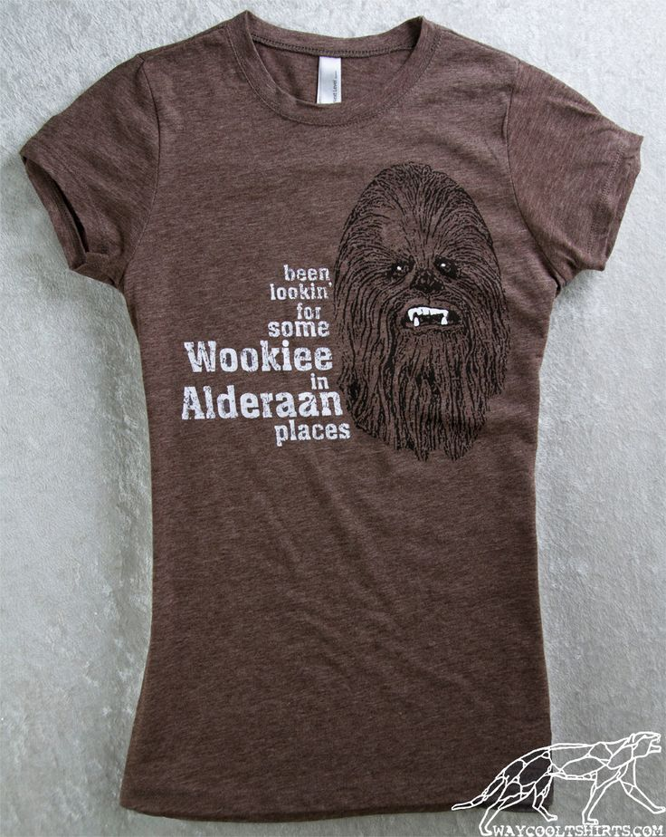 STAR WARS FUNNY Shirt Womans Fitted Tee Espresso Brown - Been Lookin' for Some Wookiee In Alderaan Places von waycooltshirts auf Etsy https://www.etsy.com/de/listing/159182786/star-wars-funny-shirt-womans-fitted-tee