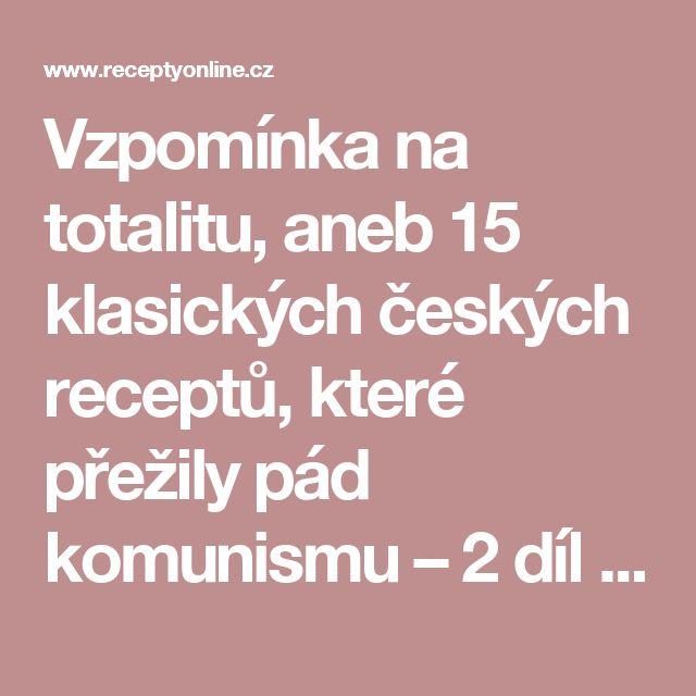 Vzpomínka na totalitu, aneb 15 klasických českých receptů, které přežily pád komunismu – 2 díl | ReceptyOnLine.cz - kuchařka, recepty a inspirace