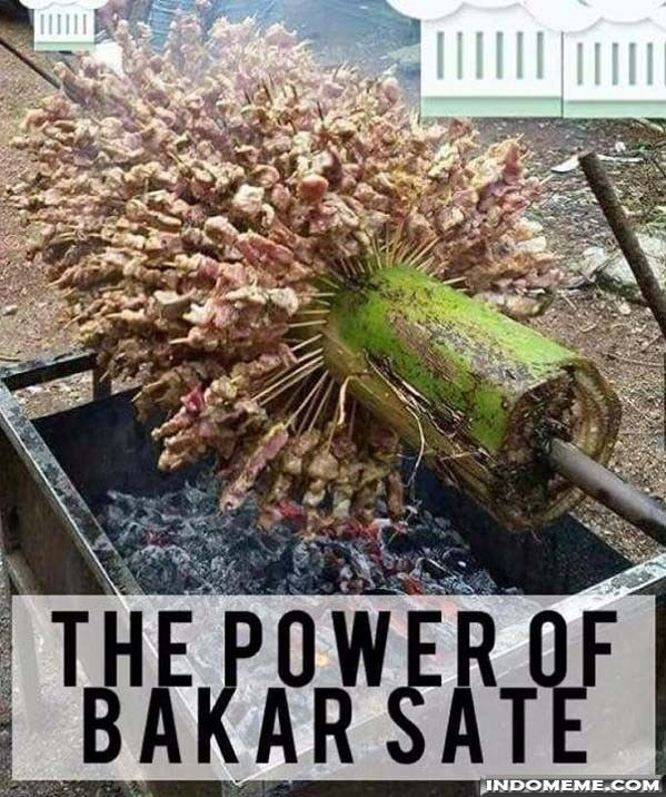 The Power of Bakar Sate - #GambarLucu #MemeLucu - http://www.indomeme.com/meme/the-power-of-bakar-sate/