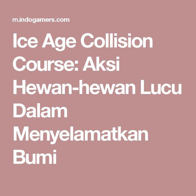 Ice Age Collision Course: Aksi Hewan-hewan Lucu Dalam Menyelamatkan Bumi