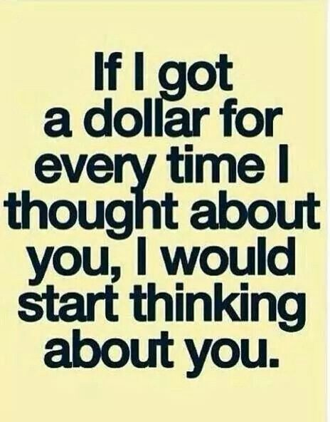If I Got A Dollar For Every Time I Thought About You I Would Start