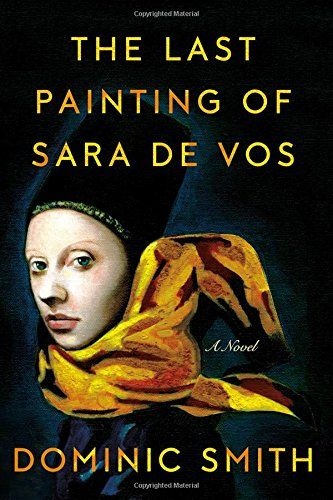 Reading List: follow the fortunes of a 17th-century painting over time in The Last Painting of Sara de Vos: A Novel by Dominic Smith