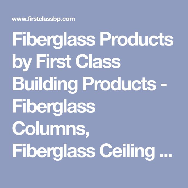 Fiberglass Products by First Class Building Products - Fiberglass Columns, Fiberglass Ceiling Domes, Fiberglass Moulding