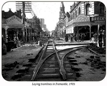 Fremantle 1905: Laying the Fremantle Tram Lines - A Fremantle History