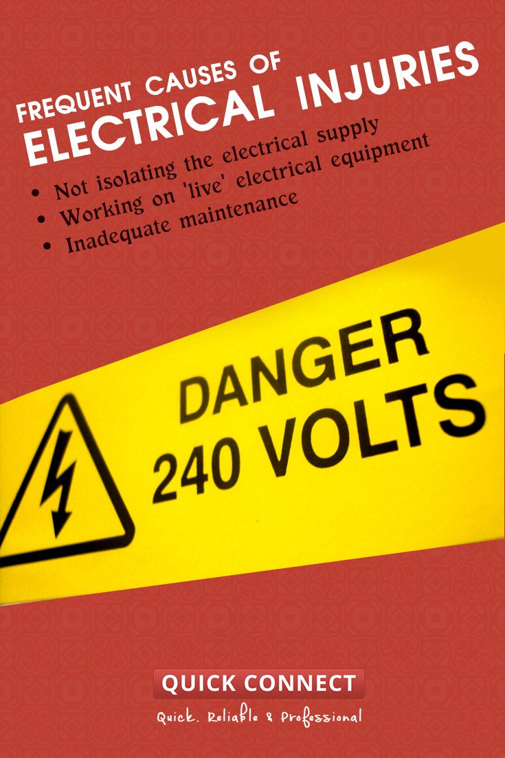 Frequent Causes of Electrical Injuries: •	Not isolating the electrical supply •	Working on 'live' electrical equipment •	Inadequate maintenance