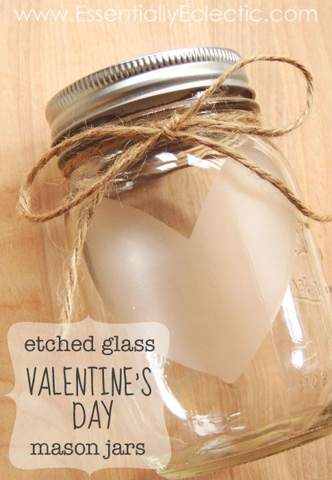Etched Glass Valentine's Day Mason Jars | www.EssentiallyEclectic.com | If you're looking for a great Valentine's Day gift, these decorated mason jars might just be what you're looking for! Fill them with chocolate, cookie mix, love notes, date night ideas--you name it!