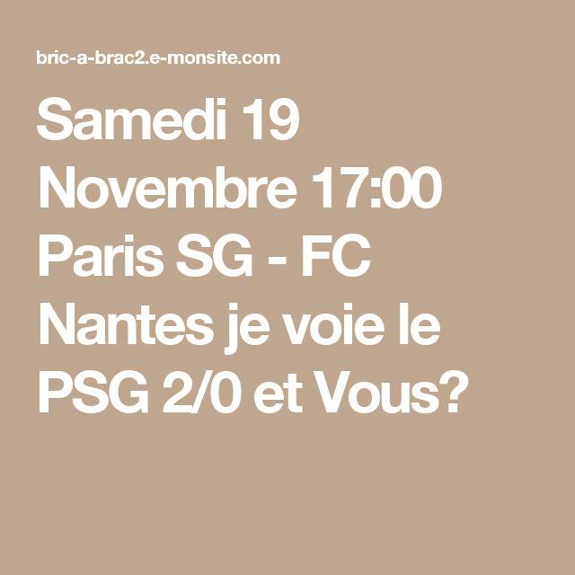 Samedi 19 Novembre 17:00  Paris SG - FC Nantes je voie le PSG 2/0 et Vous?