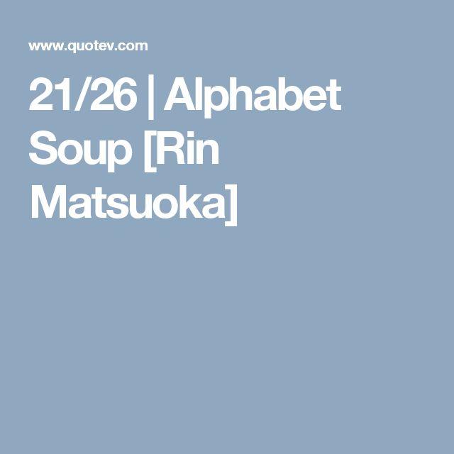 21/26   Alphabet Soup [Rin Matsuoka]
