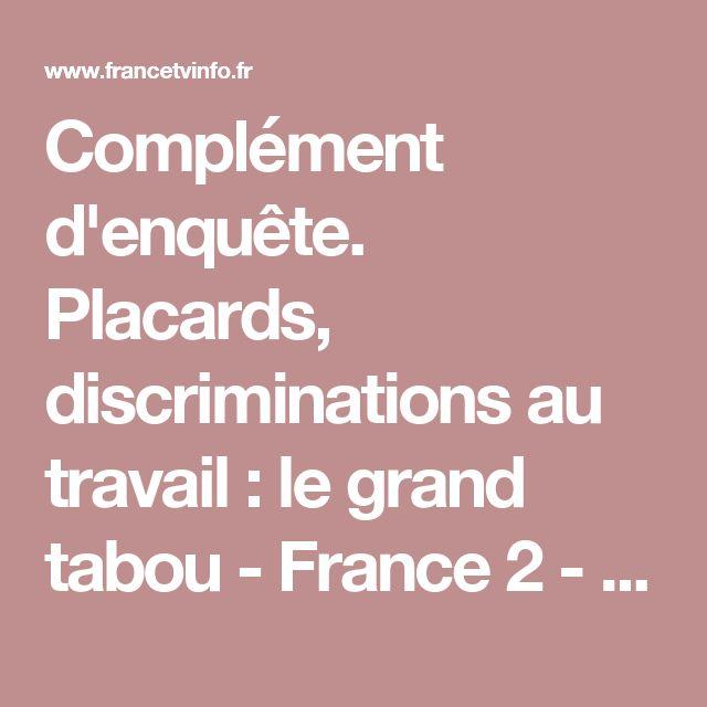 Complément d'enquête. Placards, discriminations au travail : le grand tabou - France 2 -  8 octobre 2015 - En replay