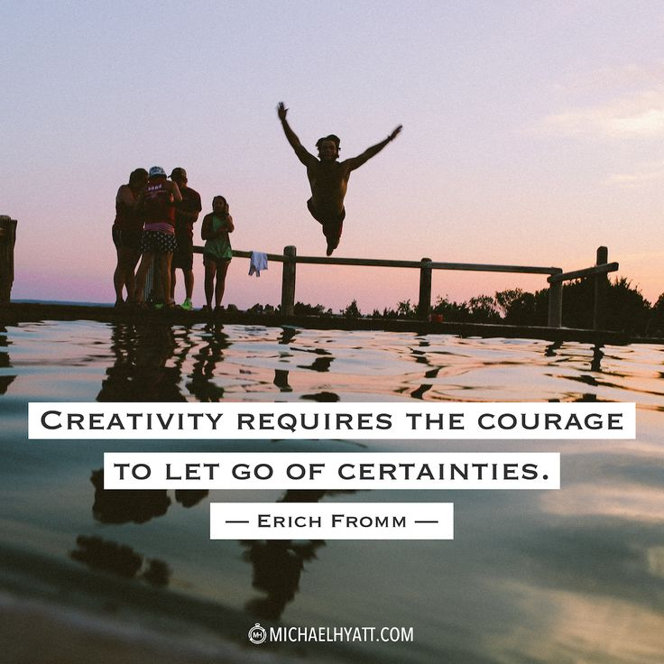 """Creativity requires the courage to let go of certainties."" -Erich Fromm http://michaelhyatt.com/shareable-images"