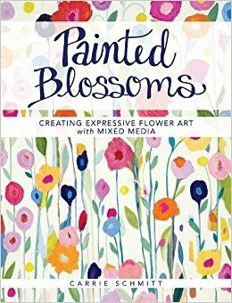 March 2017 - Book Club - Painted Blossoms: Creating Expressive Flower Art with Mixed Media by Carrie Schmitt . (not an affiliate link, endorsement, or sponsorship) #bookclub #art #painting #flowers #blossoms