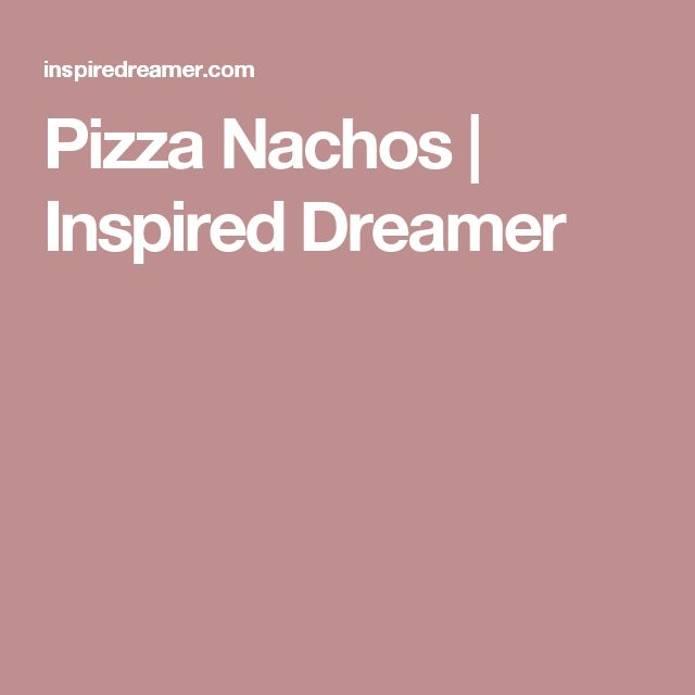 Pizza Nachos | Inspired Dreamer
