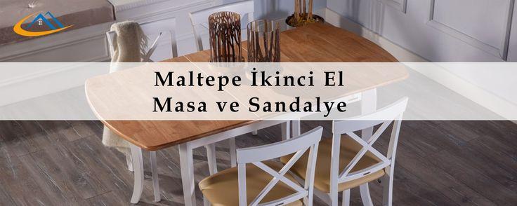 Maltepe İkinci El Eşya Alanlar olarak hangi semtte oturursanız oturun Maltepe İkinci El Masa - Sandalye bize satın adresinizden teslim alalım