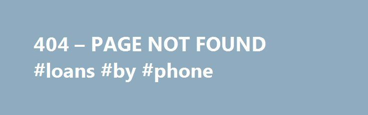 404 – PAGE NOT FOUND #loans #by #phone http://loan-credit.remmont.com/404-page-not-found-loans-by-phone/  #car loan refinance # Why am I seeing this page? 404 means the file is not found. If you have already uploaded the file then the name may be misspelled or it is in a different folder. Other Possible Causes You may get a 404 error for images because you have Hot Link Protection turned […]