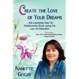 Create the Love of Your Dreams: The Essential How-To Relationship Book using the Law of Attraction (Paperback)By Nanette Geiger