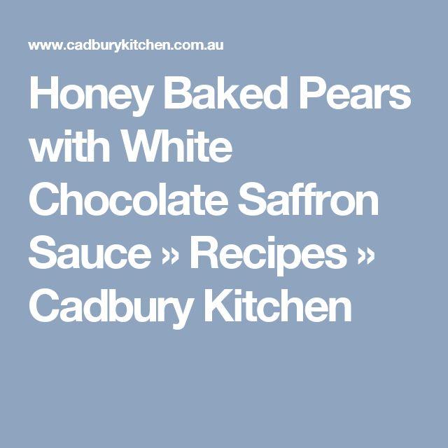 Honey Baked Pears with White Chocolate Saffron Sauce » Recipes » Cadbury Kitchen