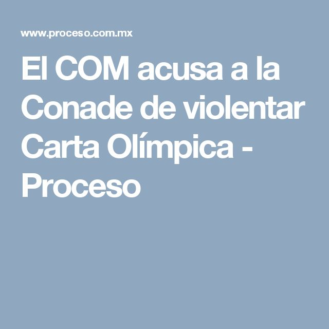 El COM acusa a la Conade de violentar Carta Olímpica - Proceso