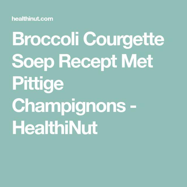 Broccoli Courgette Soep Recept Met Pittige Champignons - HealthiNut