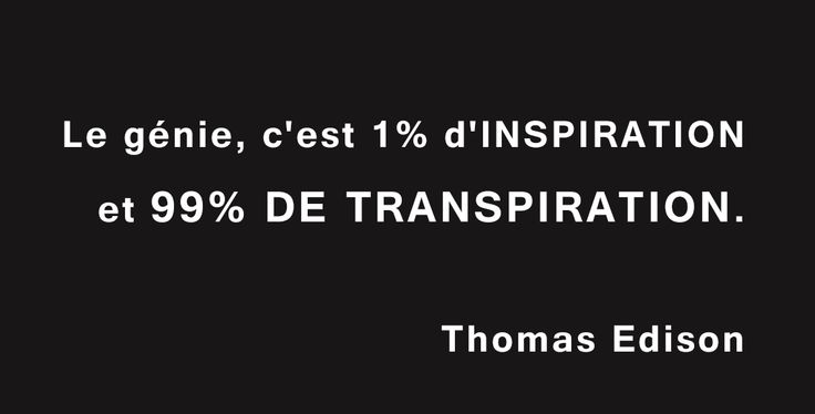 « Le génie, c'est 1% d'inspiration et 99% de transpiration. » Citation de Thomas…
