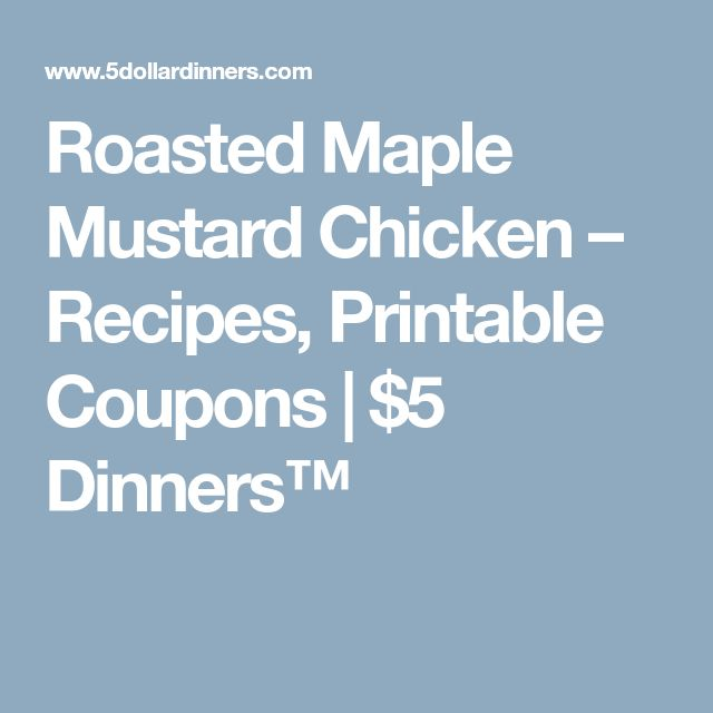 Roasted Maple Mustard Chicken – Recipes, Printable Coupons | $5 Dinners™