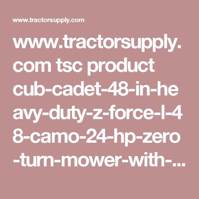 www.tractorsupply.com tsc product cub-cadet-48-in-heavy-duty-z-force-l-48-camo-24-hp-zero-turn-mower-with-fabricated-deck?cm_vc=IOPDP2